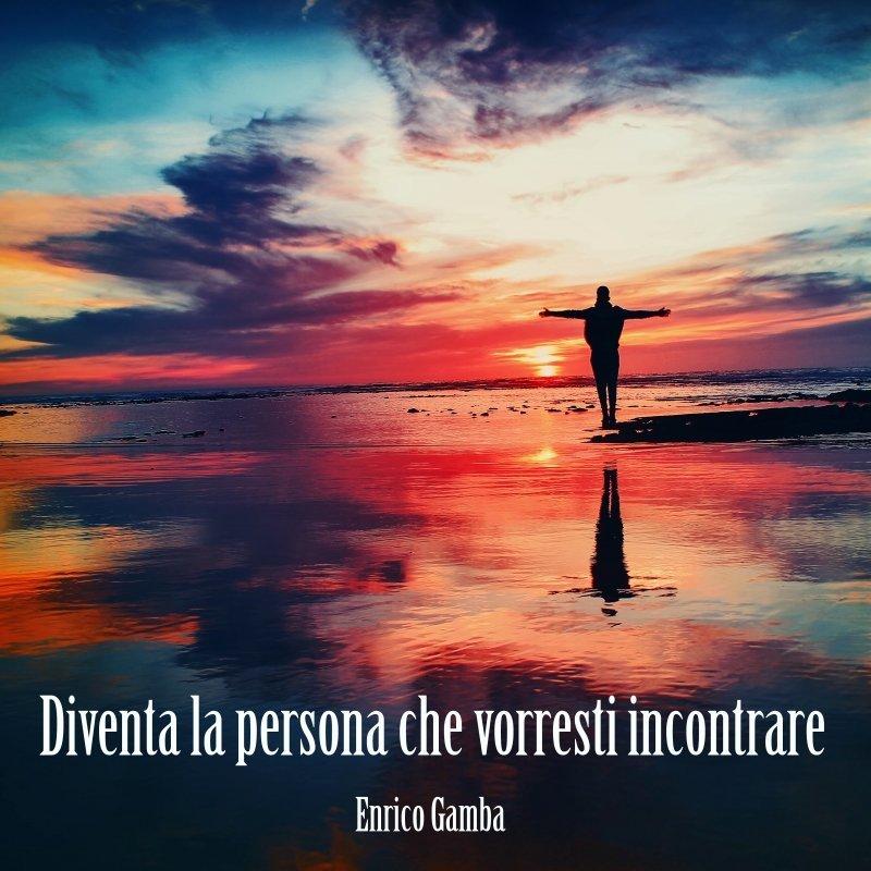 diventa la persona che vorresti incontrare - Psicologo Milano - dr. Enrico Gamba